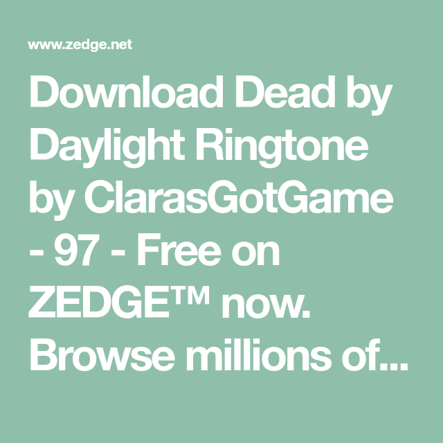 Download Dead By Daylight Ringtone By Clarasgotgame 97 Free On Zedge Now Browse Millions Of Popular By W Message Ringtone Text Messages Popular Birthdays