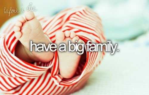 Have a big family...
