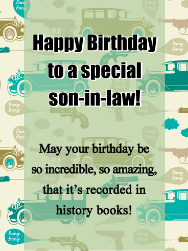 Happy Birthday To A Special Son In Law May Your Be So Incredible Amazing That Its Recorded History Books