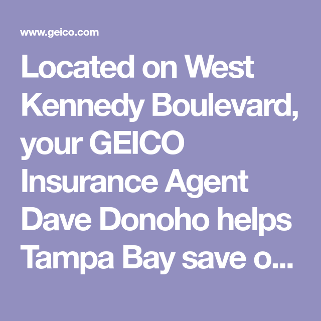 Located On West Kennedy Boulevard Your Geico Insurance Agent Dave