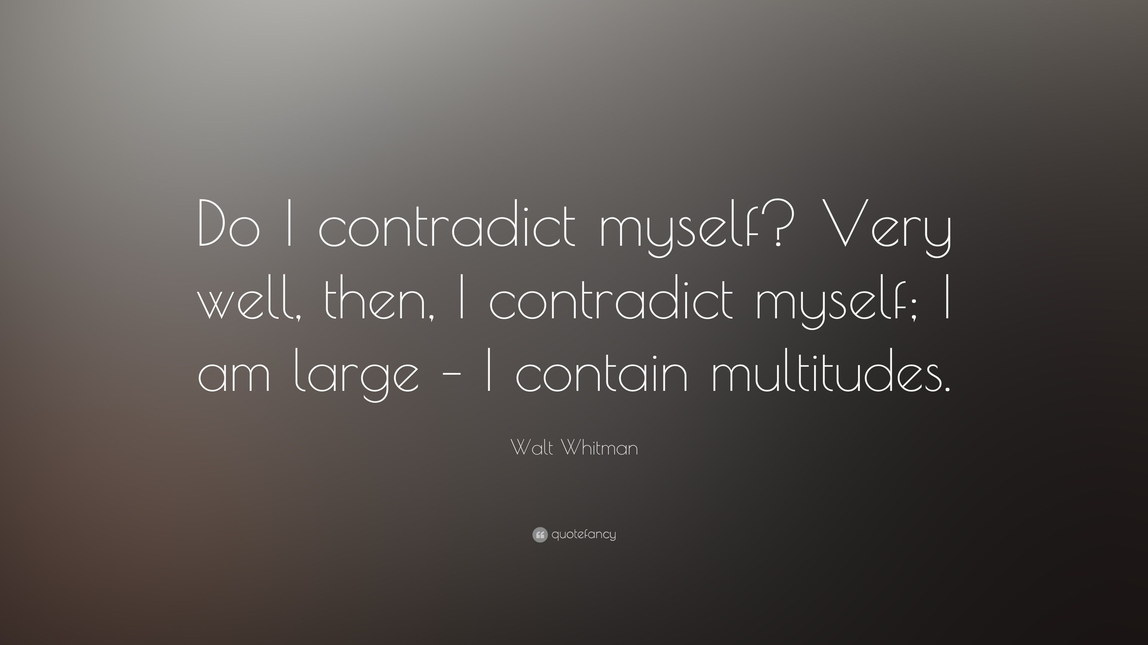 "Quotes Myself Walt Whitman Quote ""Do I Contradict Myself Very Well Then I"