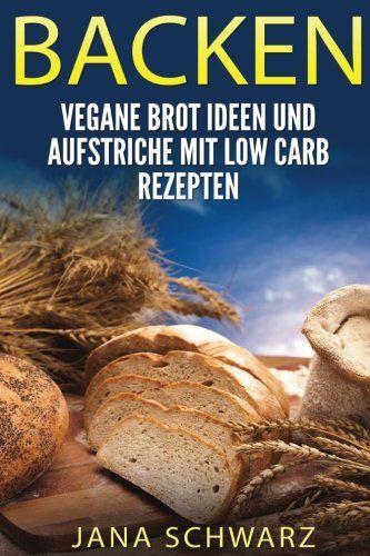 BACKEN Vegane Brot Ideen und Aufstriche Rezepte ohne Kohlenhydrate German Edition >>> Click image to review more details.