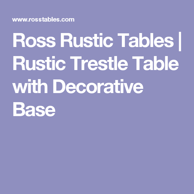Ross Rustic Tables   Rustic Trestle Table With Decorative Base