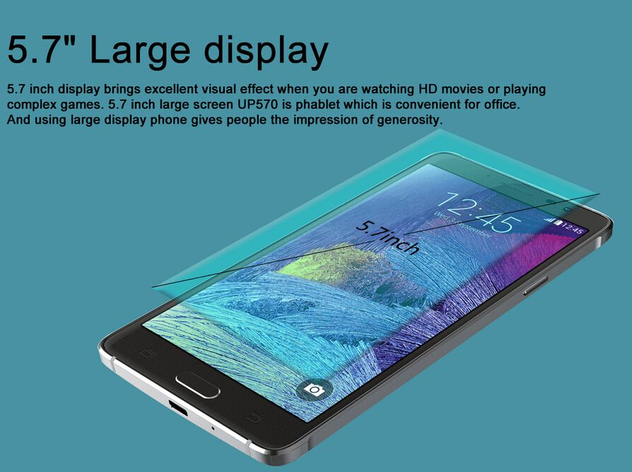 Uhappy UP570 comes with 5.7-inch multi-point capacitive touch screen with 1280*720 pixels. The phone is equipped with Android 4.4.2 MTK6582 operating system that you can unload  many apps. It is bulit in 5.0MP front camera and 8.0MP rear camera with flash light. It supports an external TF card up to 32GB. It supports OTG Wi-Fi, G-sensor, Bluetooth,GPS and etc. It supports multi-language.