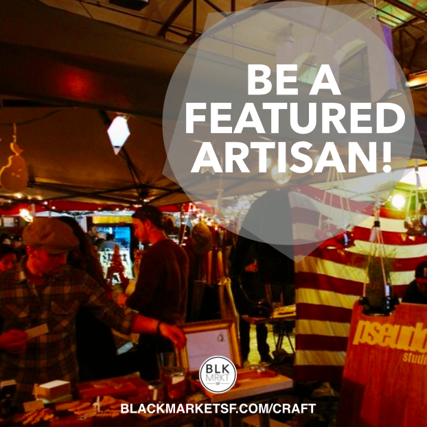 Be a featured artisan at BlackMarketSF!