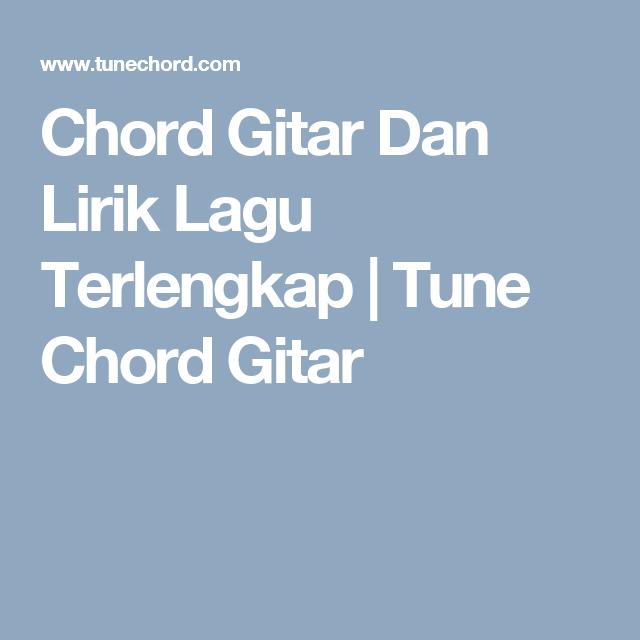 Chord Gitar Dan Lirik Lagu Terlengkap Tune Chord Gitar Google