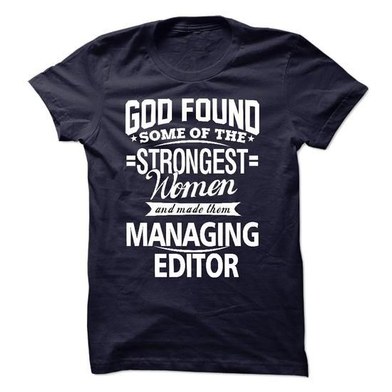 God Found Some Of The Strongest Women And Made Them Managing Editor T Shirts, Hoodies. Check price ==► https://www.sunfrog.com/LifeStyle/God-Found-Some-Of-The-Strongest-Women-And-Made-Them-Managing-Editor.html?41382 $22.99