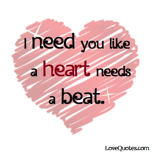 I Need You Like A Heart Needs A Beat.   Love Quotes   Http: