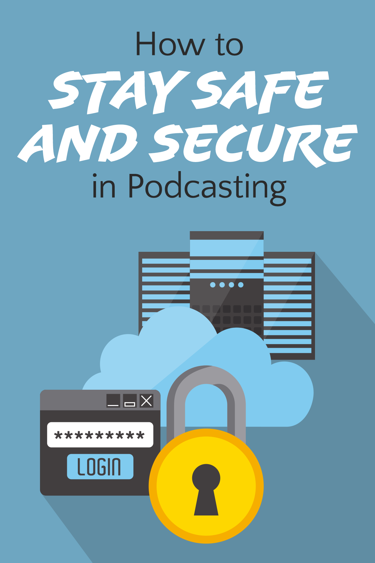 How to Stay Safe and Secure in Podcasting Podcasts