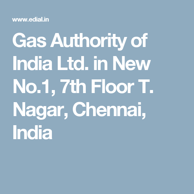 Gas Authority of India Ltd. in New No.1, 7th Floor T. Nagar, Chennai, India