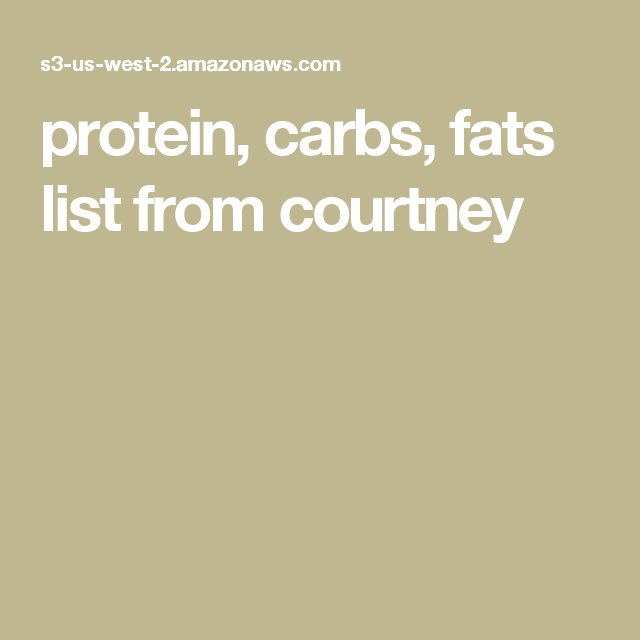protein, carbs, fats list from courtney
