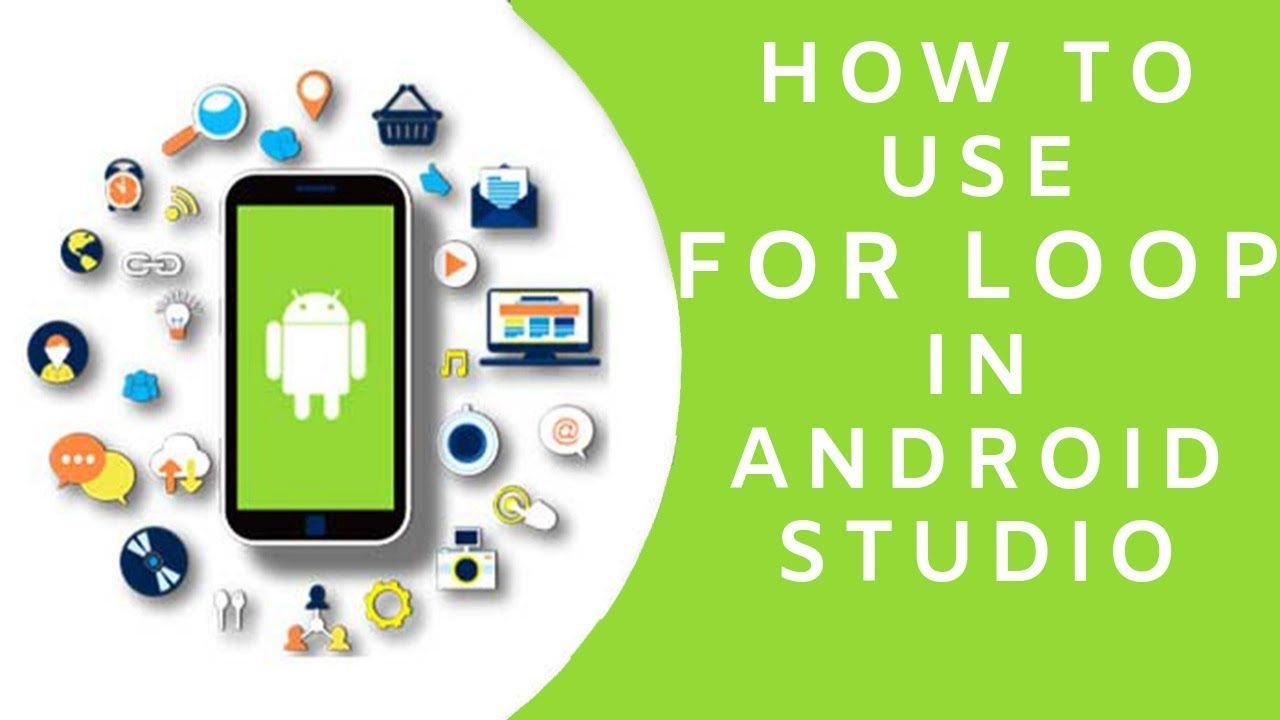 How To Use For Loop In Android Studio Android App Development Tutorial Android App Development App Development Mobile App Development Companies