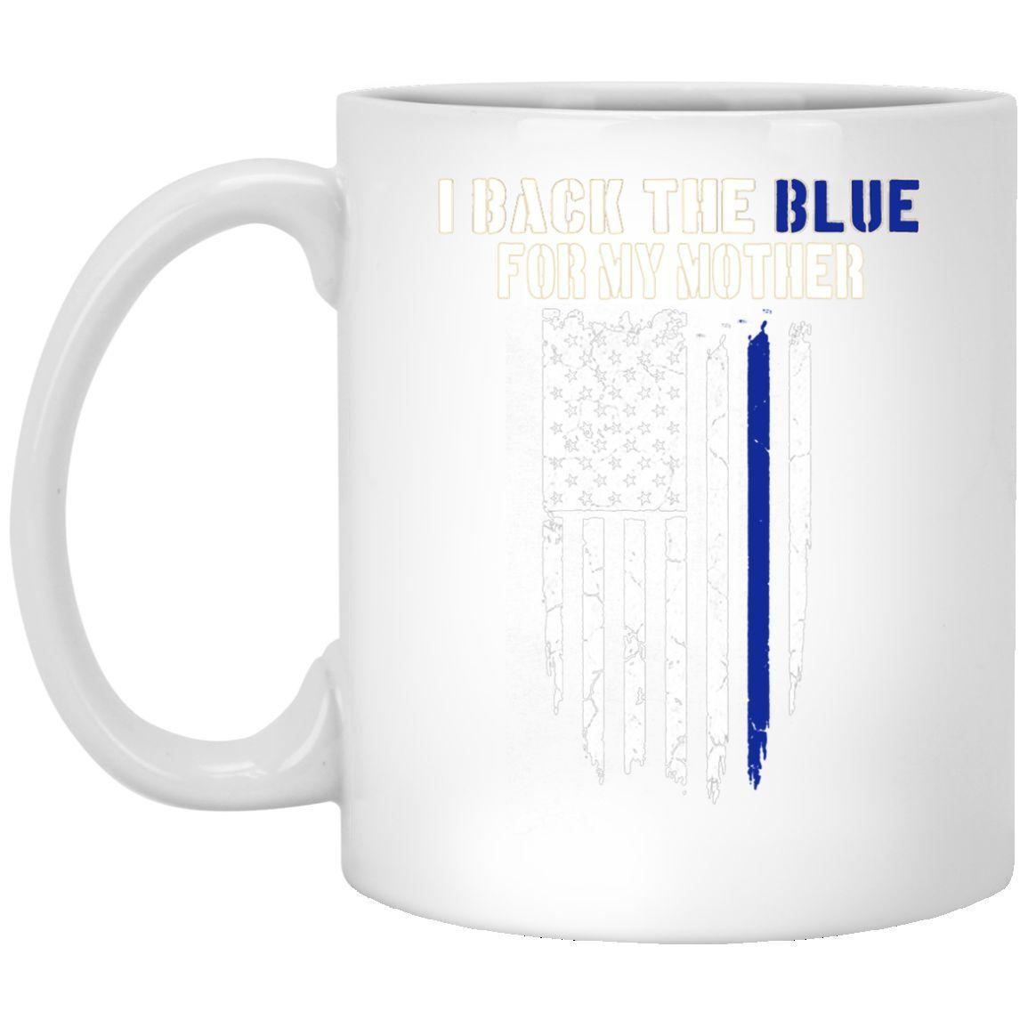 I Back The Blue for My mother thin blue line police 11 oz. Mug