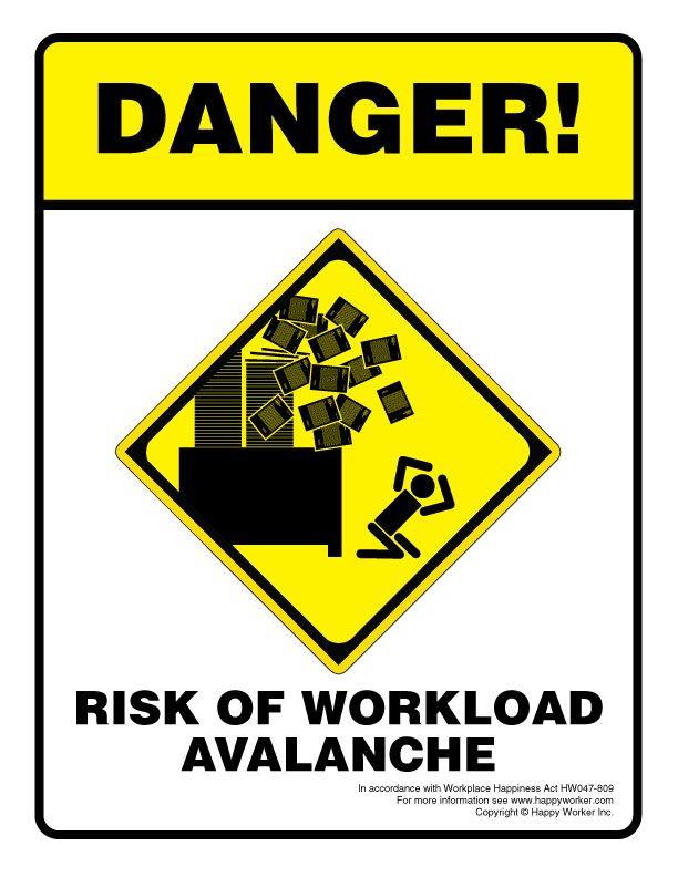 Danger Risk Of Workload Avalanche Work Humor Funny Warning Signs Office Jokes