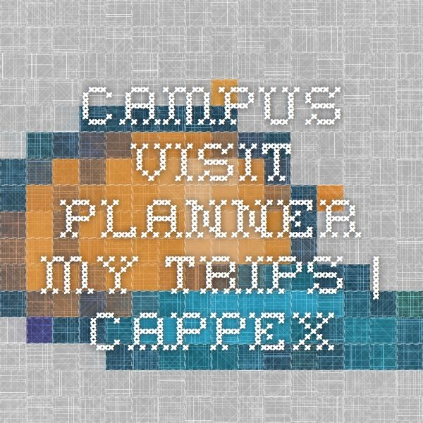 campus visit planner my trips cappex college pinterest