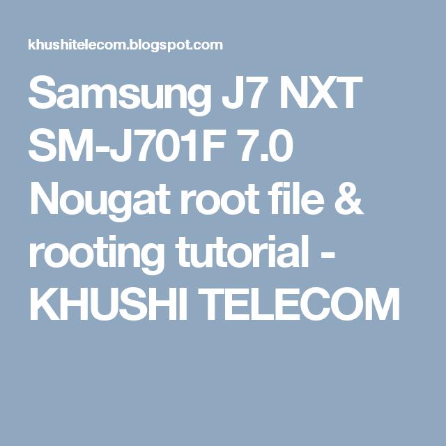 Samsung J7 NXT SM-J701F 7 0 Nougat root file & rooting