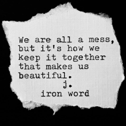 We Are All A Mess But Its How We Keep It Together That Makes Us