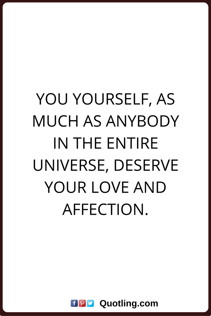 Quotes About Affection Affection Quotes You Yourself As Much As Anybody In The Entire