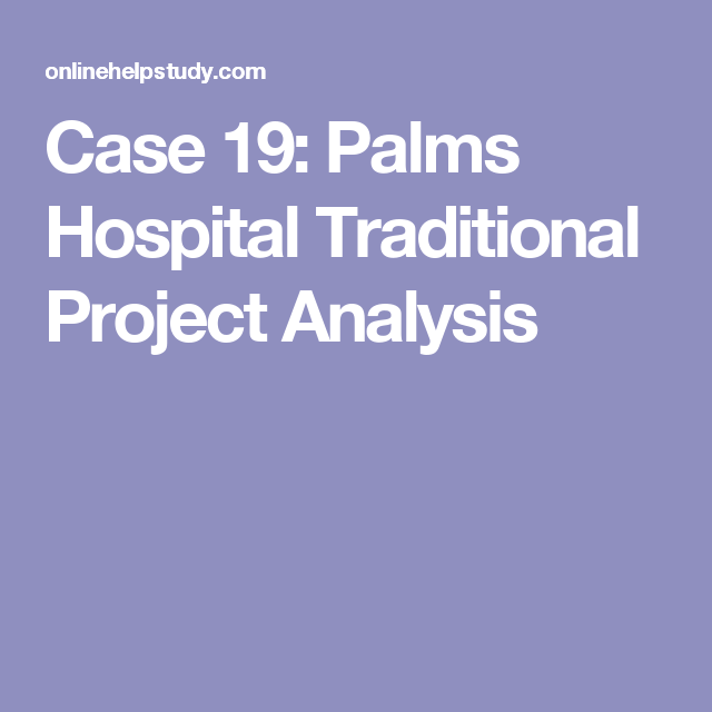 Case  Palms Hospital Traditional Project Analysis  Accounting
