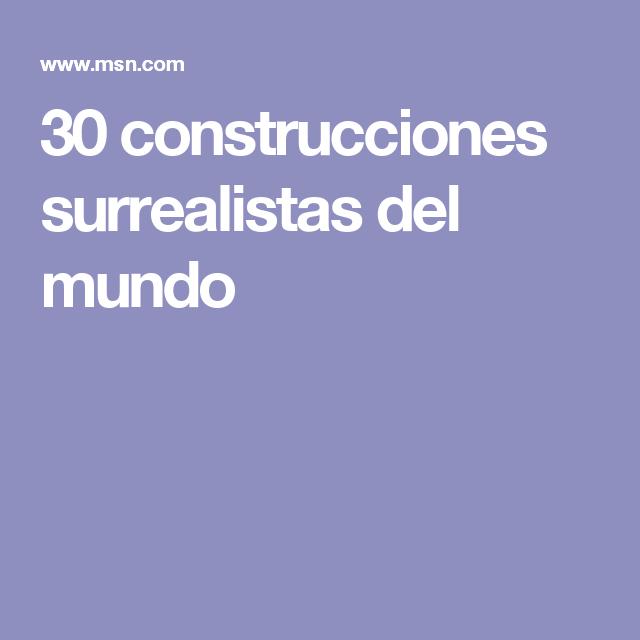 30 construcciones surrealistas del mundo