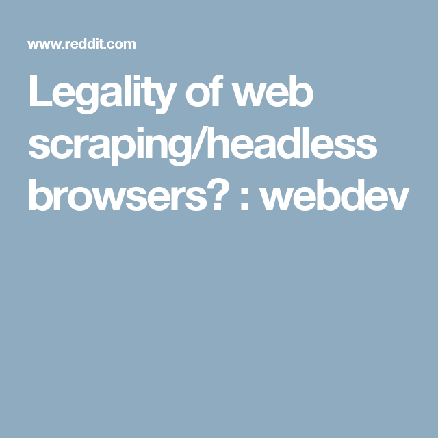 Legality of web scraping/headless browsers? : webdev | Python