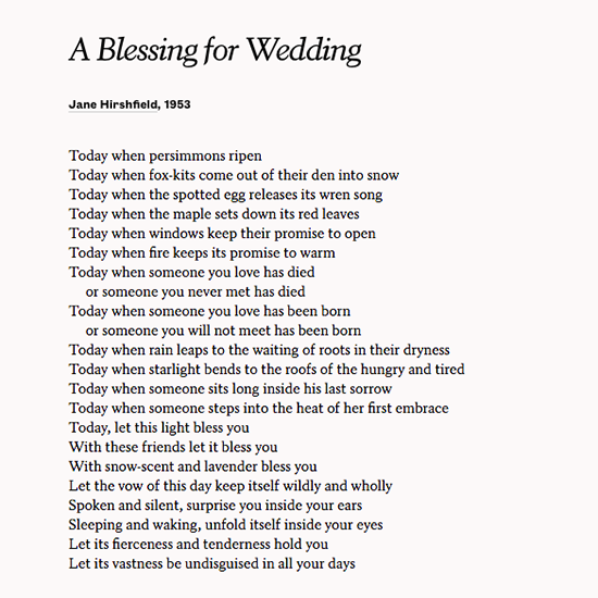 Share Jane Hirshfield S Sweet Poem A Blessing For Wedding On Your Big Day Or To Celebrate It Years Later An Annive Wedding Poems Poems Literature Gifts