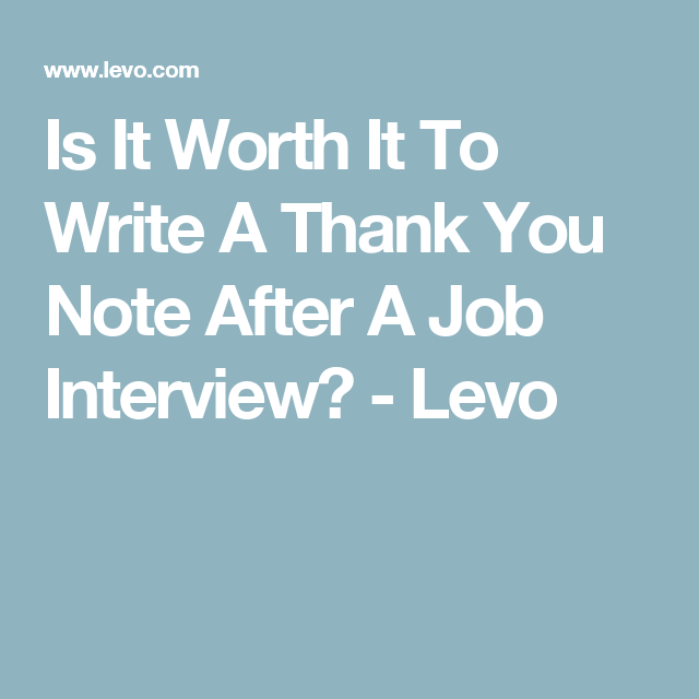 Is It Worth It To Write A Thank You Note After A Job Interview? - Levo