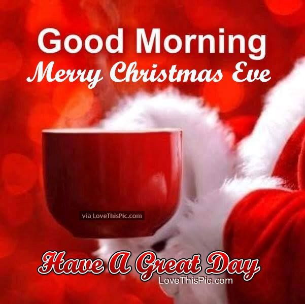 Good Morning Merry Christmas Eve Quote Good Morning Happy Friday Good Morning Christmas Merry Christmas Eve Quotes