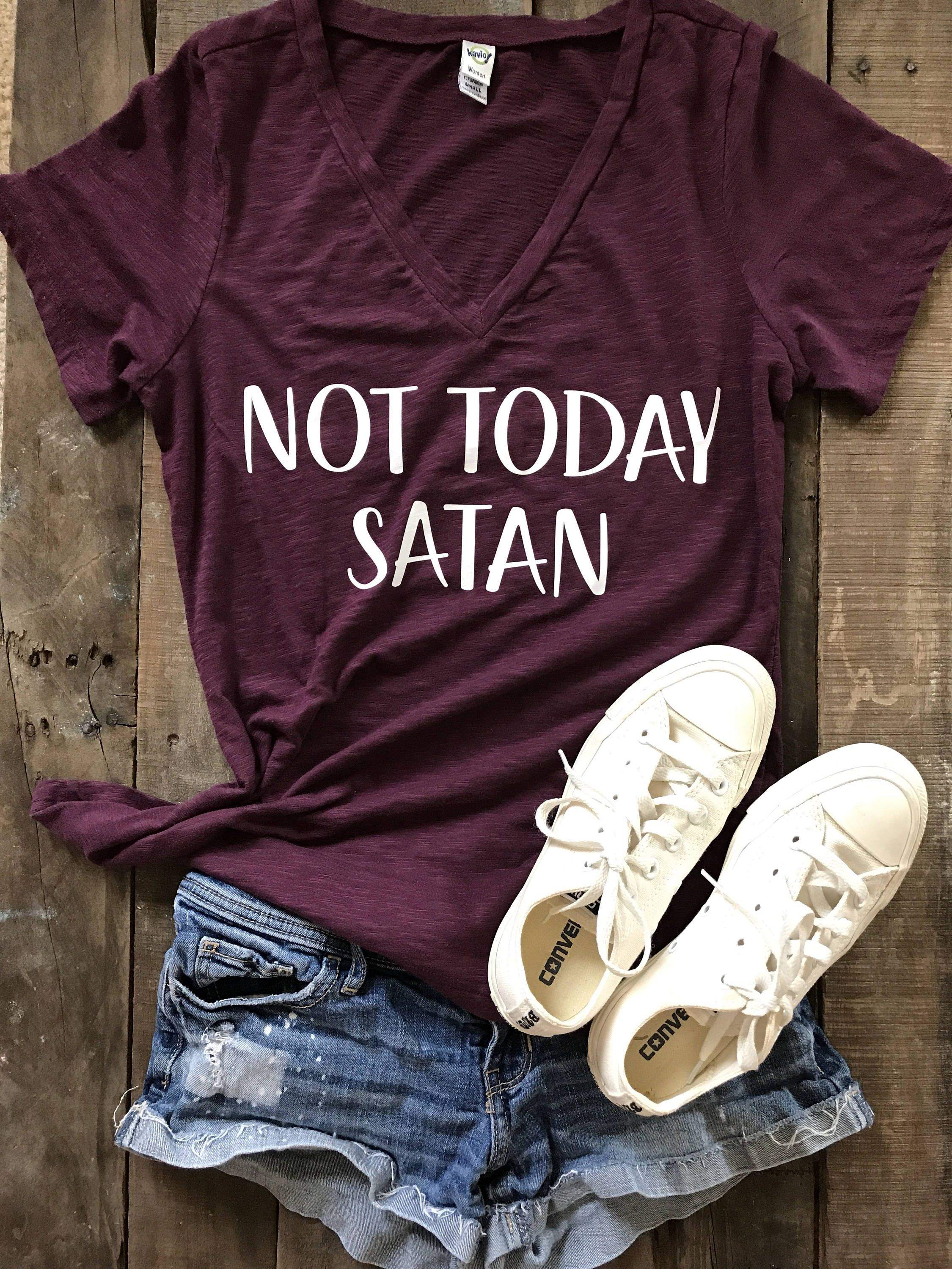 784fbad31 NOT TODAY SATAN WOMENS V-NECK SHIRT Not feelin a v-neck? No problem! All of  our designs can be put on any style top! Please be sure all order details  are ...
