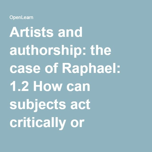 Artists and authorship: the case of Raphael: 1.2 How can subjects act critically or independently? - OpenLearn - Open University - A843_1