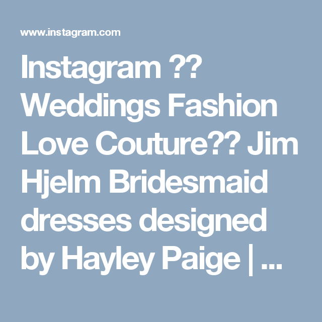 Instagram 上的 Weddings Fashion Love Couture:「 Jim Hjelm Bridesmaid dresses designed by Hayley Paige | @jimhjelmoccasions @misshayleypaige | #bridesjournal 」