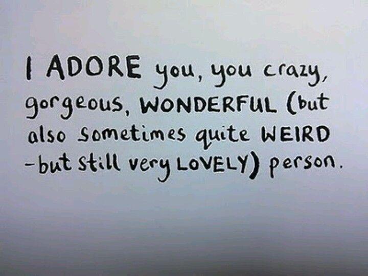 Very weird and crazy! But still Lovely :)