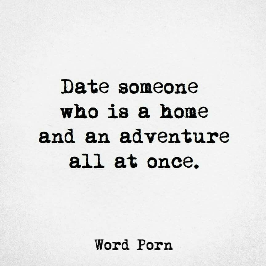 Date someone who is a home and am adventure all at once via Word Porn. Date someone who is a home and am adventure all at once via Word