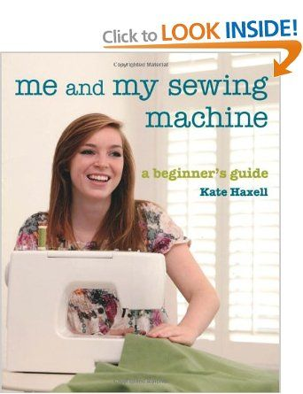 Me and My Sewing Machine: A Beginner's Guide: Amazon.co.uk: Kate Haxell: Books