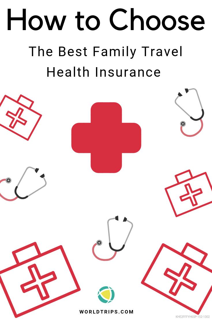 Choose The Best Family Travel Health Insurance Worldtrips Travel Health Insurance Travel Health Best Health Insurance