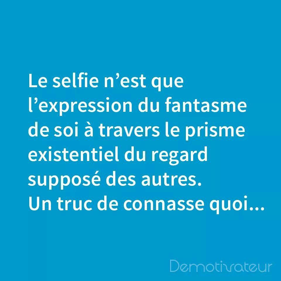 Quotes For Selfies Le Pire C'est Que Les Personnes Que Je Vois Prendre Le Plus De