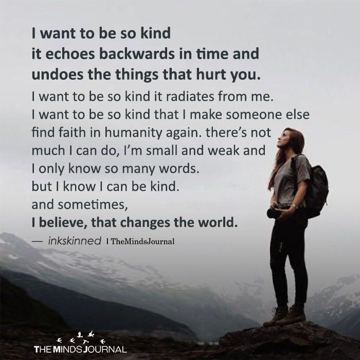 I Want To Be So Kind It Echoes Backwards In Time