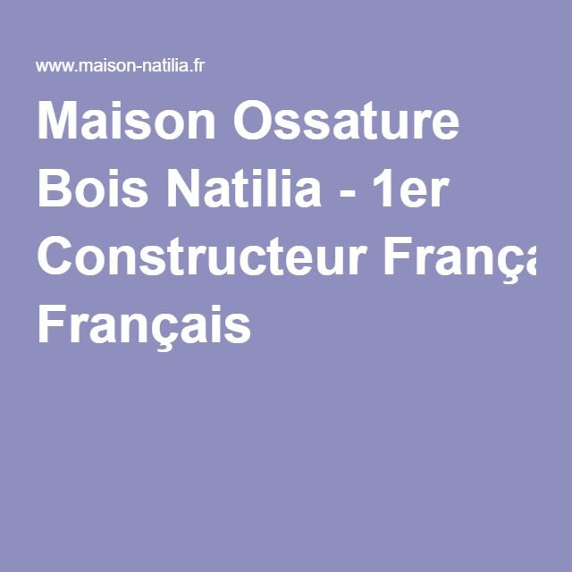 Maison Ossature Bois Natilia   1er Constructeur Français