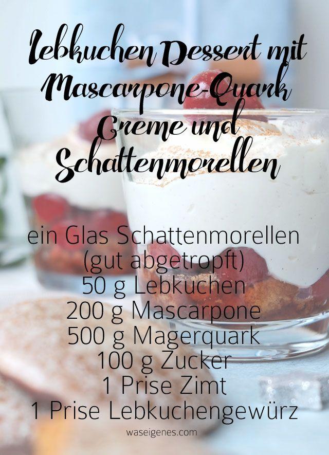 Rezept Lebkuchen Dessert mit Mascarpone-Quark Creme und Schattenmorellen   waseigenes.com                                                                                                                                                                                 Mehr