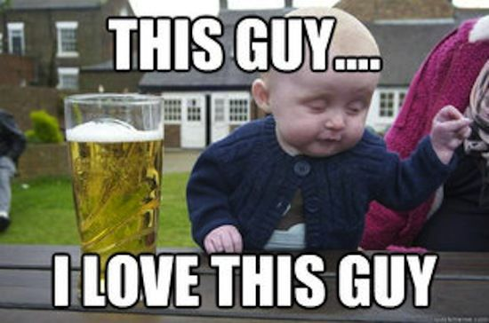 Funny Memes For A Guy : Funny memes drunk baby meme this guy i love this guy funny