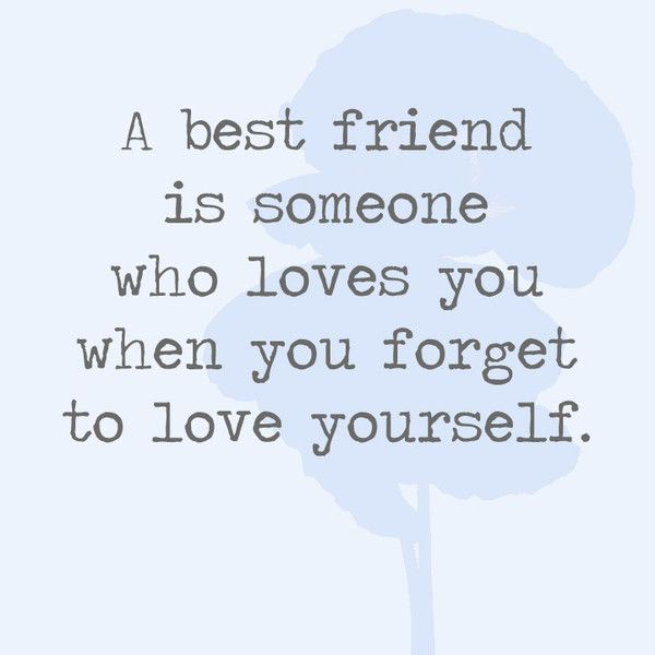 Best Friend Love Quotes A best friend is someone who loves you when you forget to love  Best Friend Love Quotes