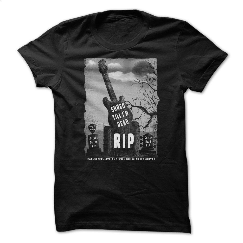 Shred Till Im Dead Guitar Tee Shirt EAT-SLEEP-LIVE AND  T Shirt, Hoodie, Sweatshirts - custom t shirt #tee #clothing