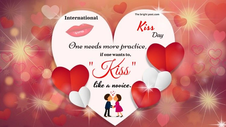 One needs more practice if one wants to kiss like a novice. | International  kissing day, Kiss day, Types of kisses