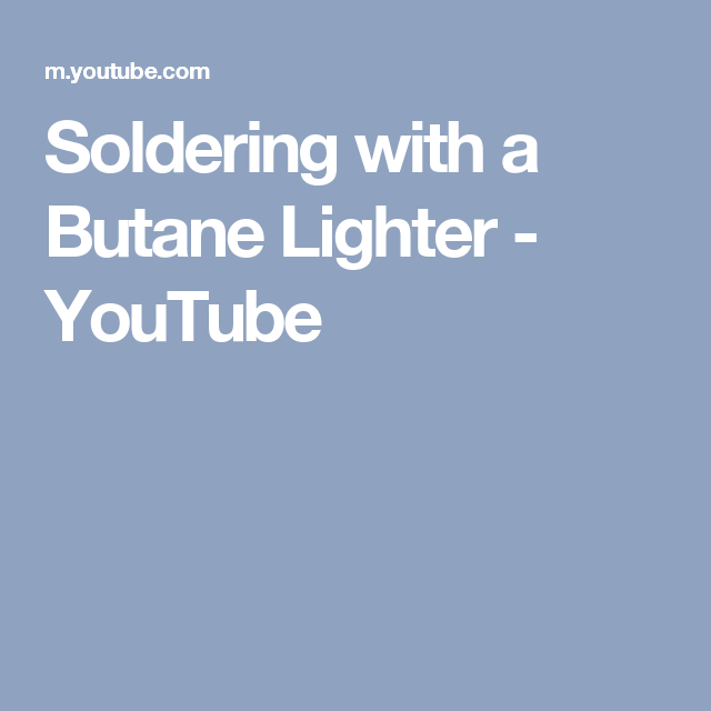 Soldering with a Butane Lighter - YouTube | Soldering & Fusing ...
