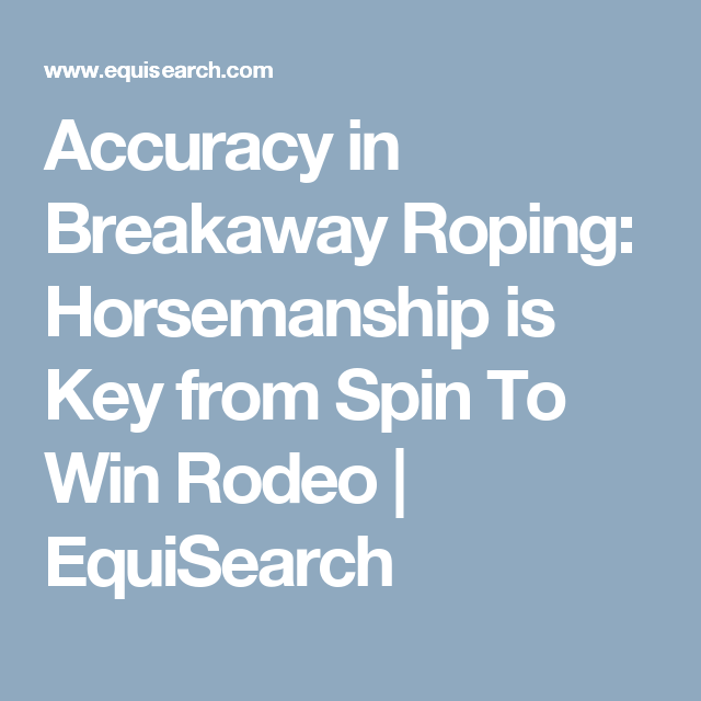 Accuracy in Breakaway Roping: Horsemanship is Key from Spin To Win Rodeo | EquiSearch