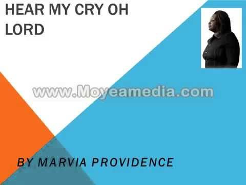 Hear My Cry Oh Lord By Marvia Providence Full Version