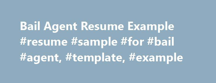 Bail Agent Resume Example #resume #sample #for #bail #agent - Bail Agent Sample Resume