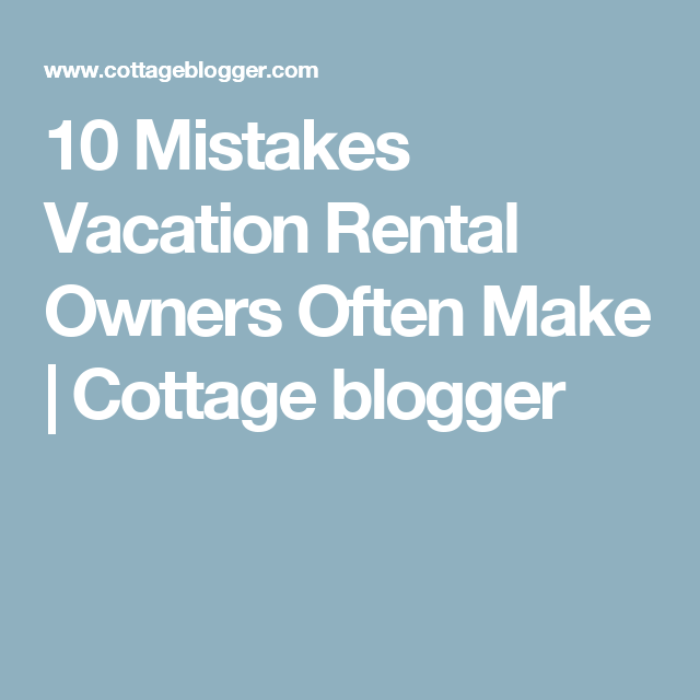 4 Rent By Owner: 10 Mistakes Vacation Rental Owners Often Make