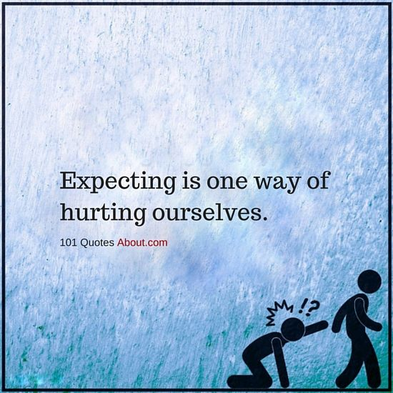 Expecting is one way of hurting ourselves - Expectation Quote #expectations #quotes