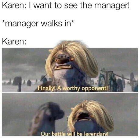 Funny Finally Legendary In 2020 Karen Memes Funny Relatable Memes Funny Memes